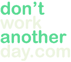 Don't Work Another Day