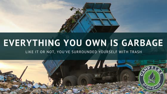 Everything You Own is Garbage