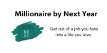 Millionaire by Next Year