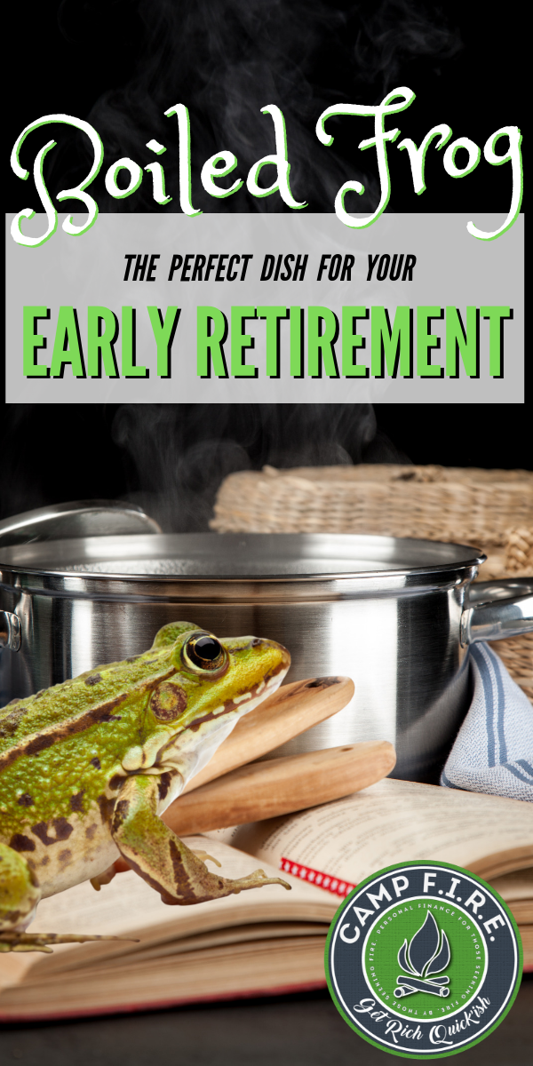 Personal finances are similar to how you boil a frog. Making sudden and major changes can be just like jumping into a pot of boiling water. It's not smart and you probably won't last very long.