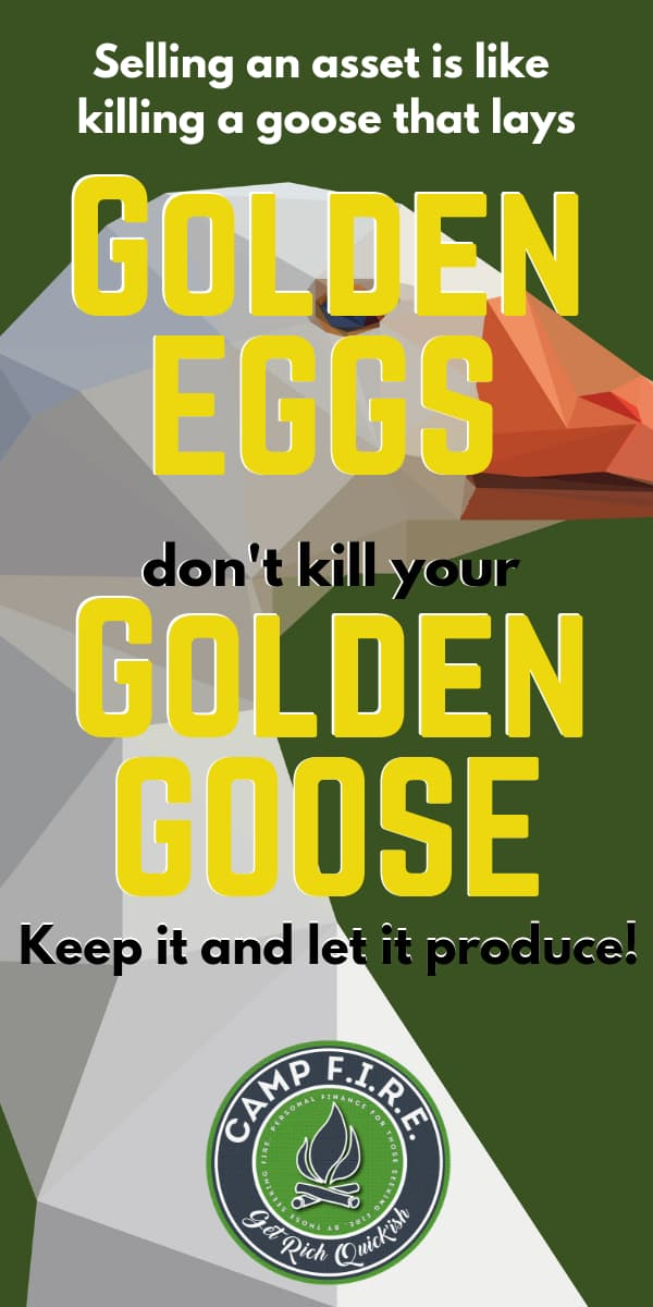 Selling an asset is like killing a goose that lays golden eggs. Don't kill your golden goose. Keep it and let it produce!