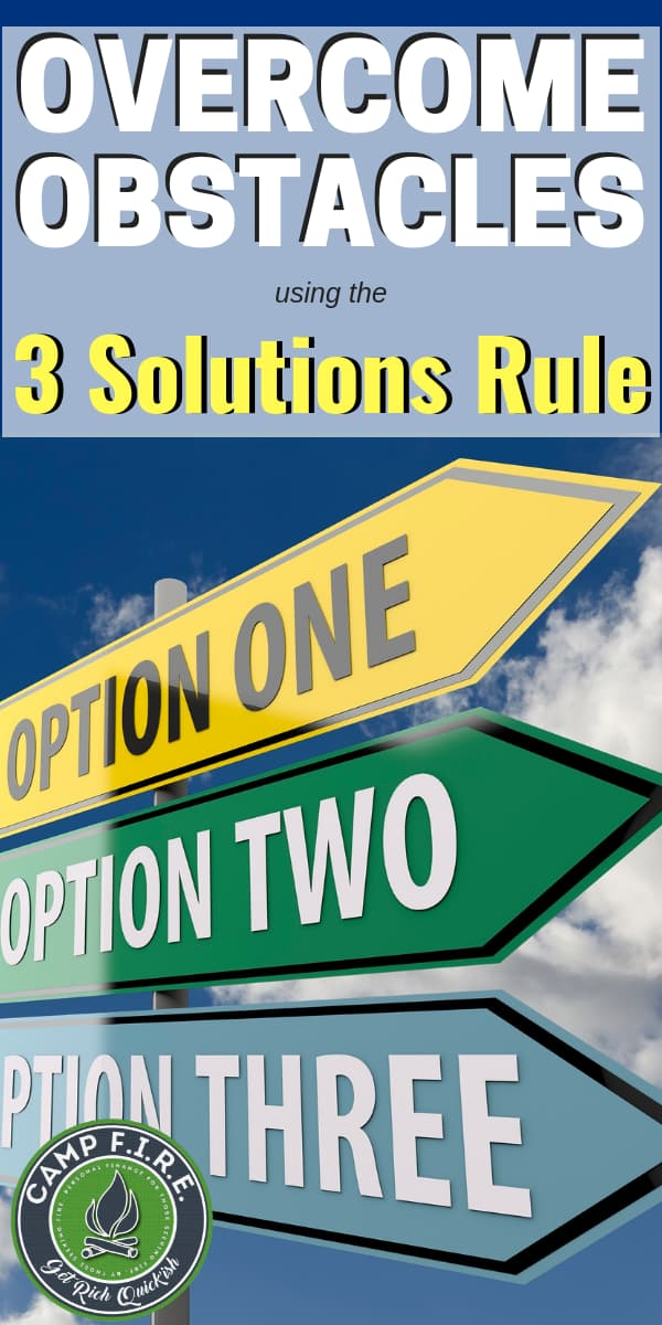 Anyone can point out problems, but only those that find solutions will get ahead in life. Use the Three Solutions Rule to overcome the financial (and personal) obstacles you face.